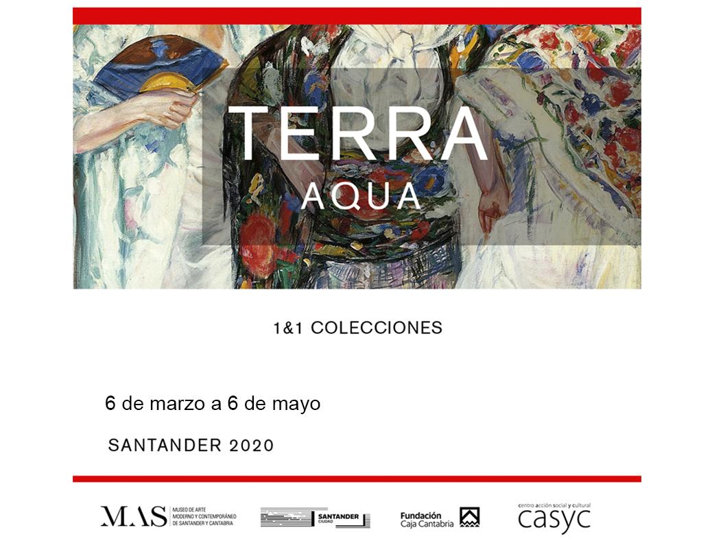 EXPOSICIÓN TERRA /AQUA 1 &1 COLECCIONES Fundación Caja Cantabria / Mas  Museo de Arte de Santander